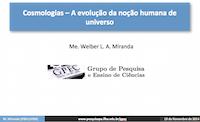 Material de estudo e pesquisa em Física. Apresentação sobre Cosmologias. Uma evolução da noção humana do universo.